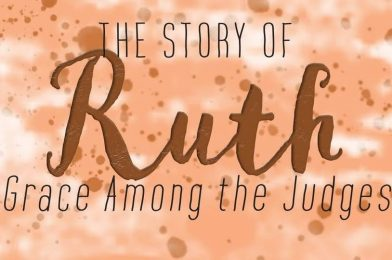 The Story of Ruth: Grace among the Judges – Session 3