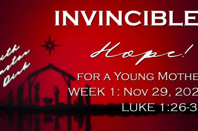 Sermon Video: Invincible Hope – Week 1: Hope for a Young Mother (Luke 1:26-38)