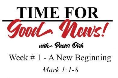 Sermon Video: Time for Good News – Week 1: A New Beginning (Mark 1:1-8)