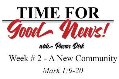 Sermon Video: Time for Good News – Week 2: A New Community (Mark 1:9-20)