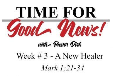 Sermon Video: Time for Good News – Week 3: A New Healer (Mark 1:21-34)