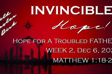 Sermon Video: Invincible Hope – Week 2: Hope for a Troubled Father (Matthew 1:18-25)