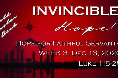 Sermon Video: Invincible Hope – Week 3: Hope for Faithful Servants (Luke 1:5-25)