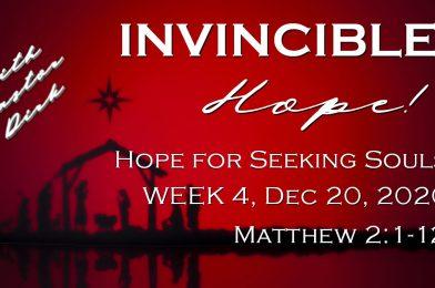 Sermon Video: Invincible Hope – Week 4: Hope for Seeking Souls (Matthew 2:1-12)