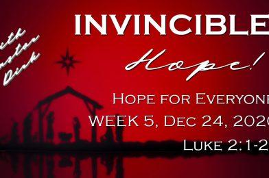 Sermon Video: Invincible Hope – Week 5: Hope for Everyone (Luke 2:1-21)