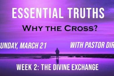 Sermon Video: Why the Cross?  Week 2: The Divine Exchange (Romans 4:25-5:2)