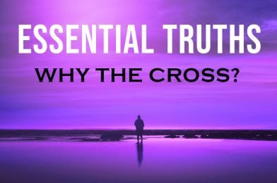 Essential Truths Course – Why the Cross?