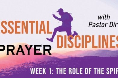 Essential Disciplines: Prayer (2021) – Week 1 – The Role of the Spirit
