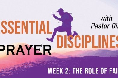 Essential Disciplines: Prayer (2021) – Week 2 – The Role of Faith