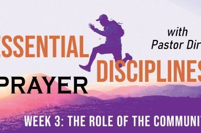Essential Disciplines: Prayer (2021) – Week 3 – The Role of Community